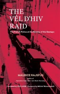 Maurice Rajsfus The Vél d'Hiv Raid