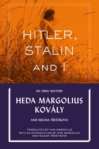Hitler, Stalin and I by Heda M. Kovály