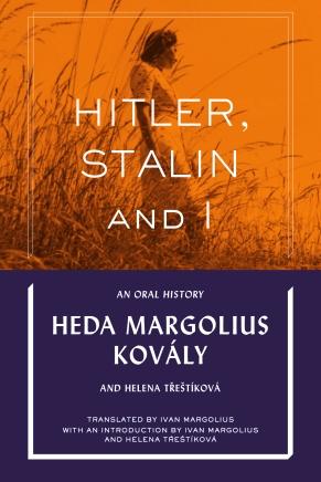 Hitler, Stalin and I by Heda M. Kovály and and Helena Třeštíková
